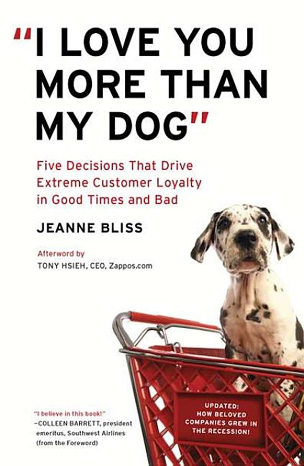 I Love You More Than My Dog Five Decisions That Drive Extreme Customer Loyalty in Good Times and Bad