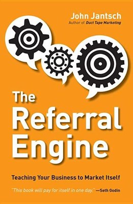 Referral Engine: Teaching Your Business to Market Itself