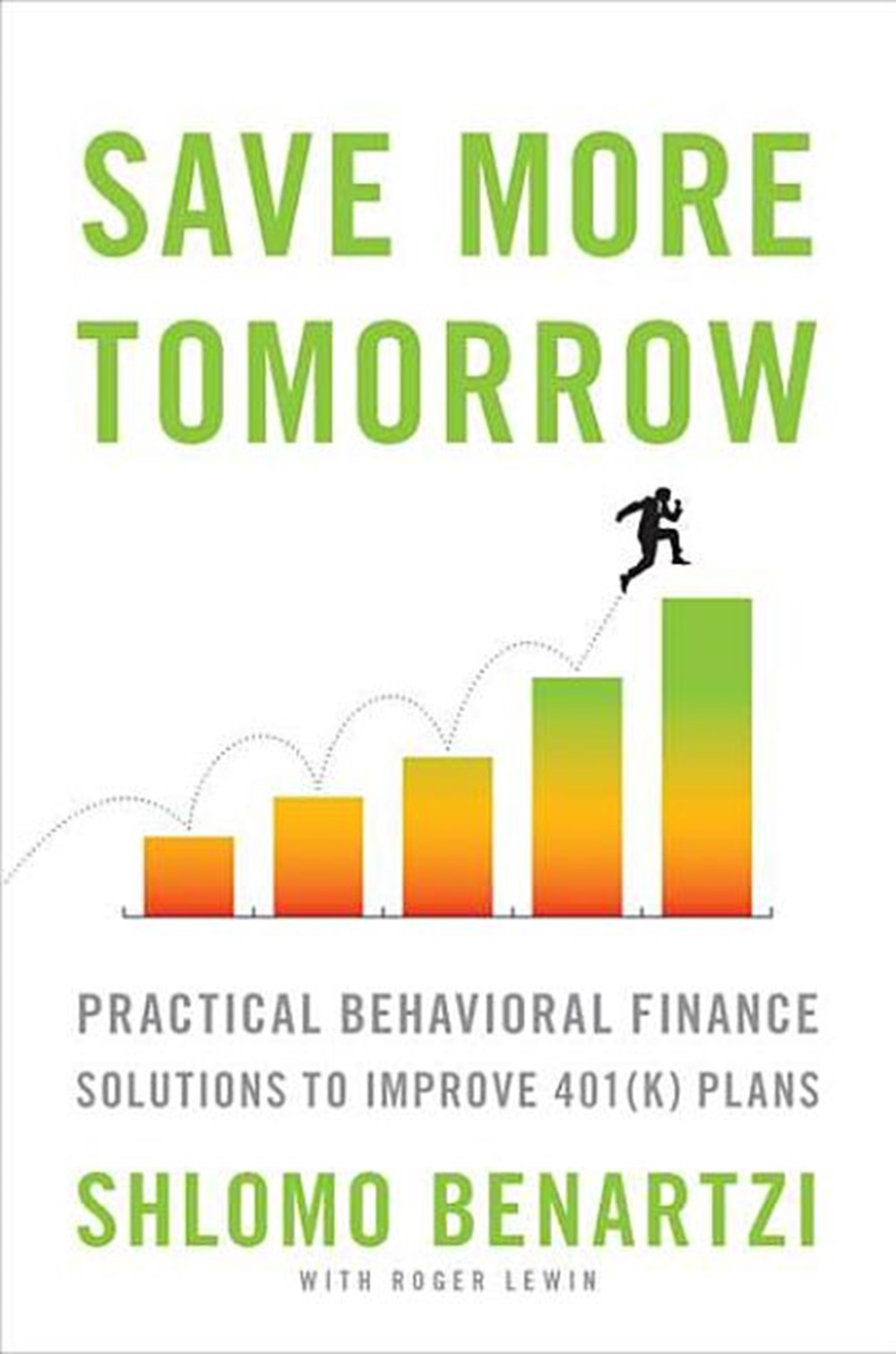 Save More Tomorrow Practical Behavioral Finance Solutions to Improve 401(k) Plans