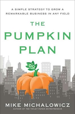 Pumpkin Plan: A Simple Strategy to Grow a Remarkable Business in Any Field