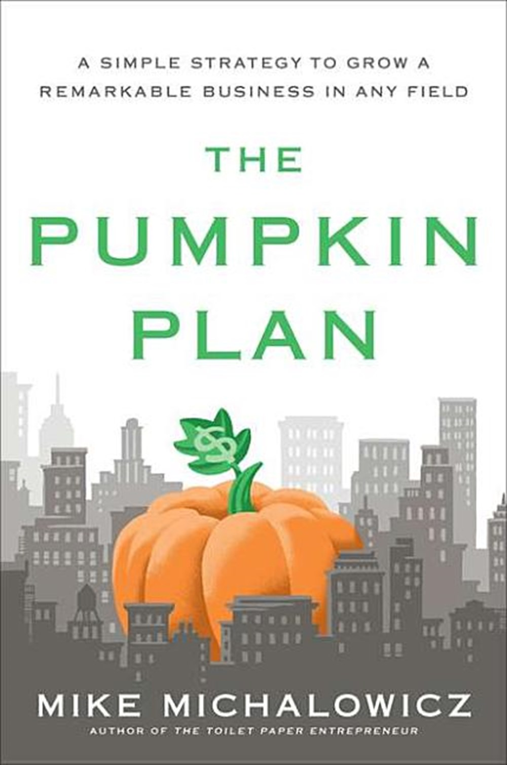 Pumpkin Plan A Simple Strategy to Grow a Remarkable Business in Any Field
