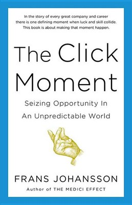 Click Moment: Seizing Opportunity in an Unpredictable World