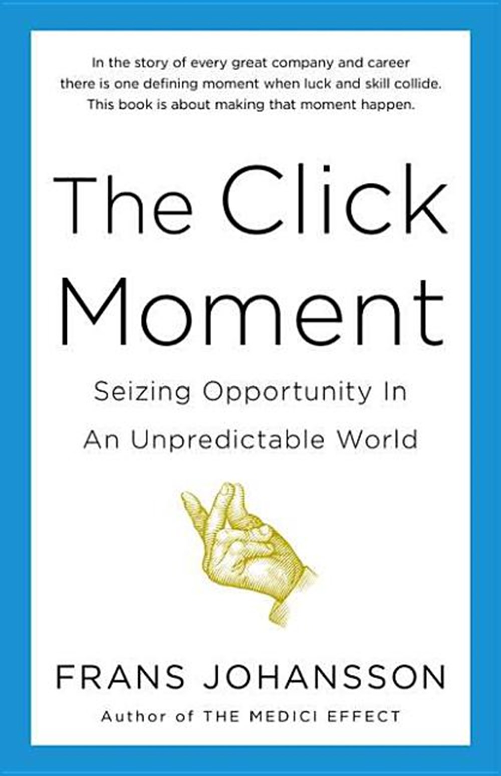Click Moment Seizing Opportunity in an Unpredictable World