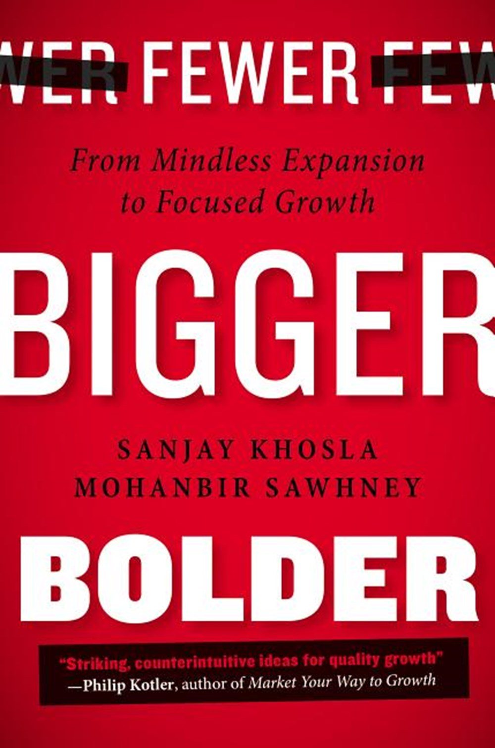 Fewer, Bigger, Bolder From Mindless Expansion to Focused Growth
