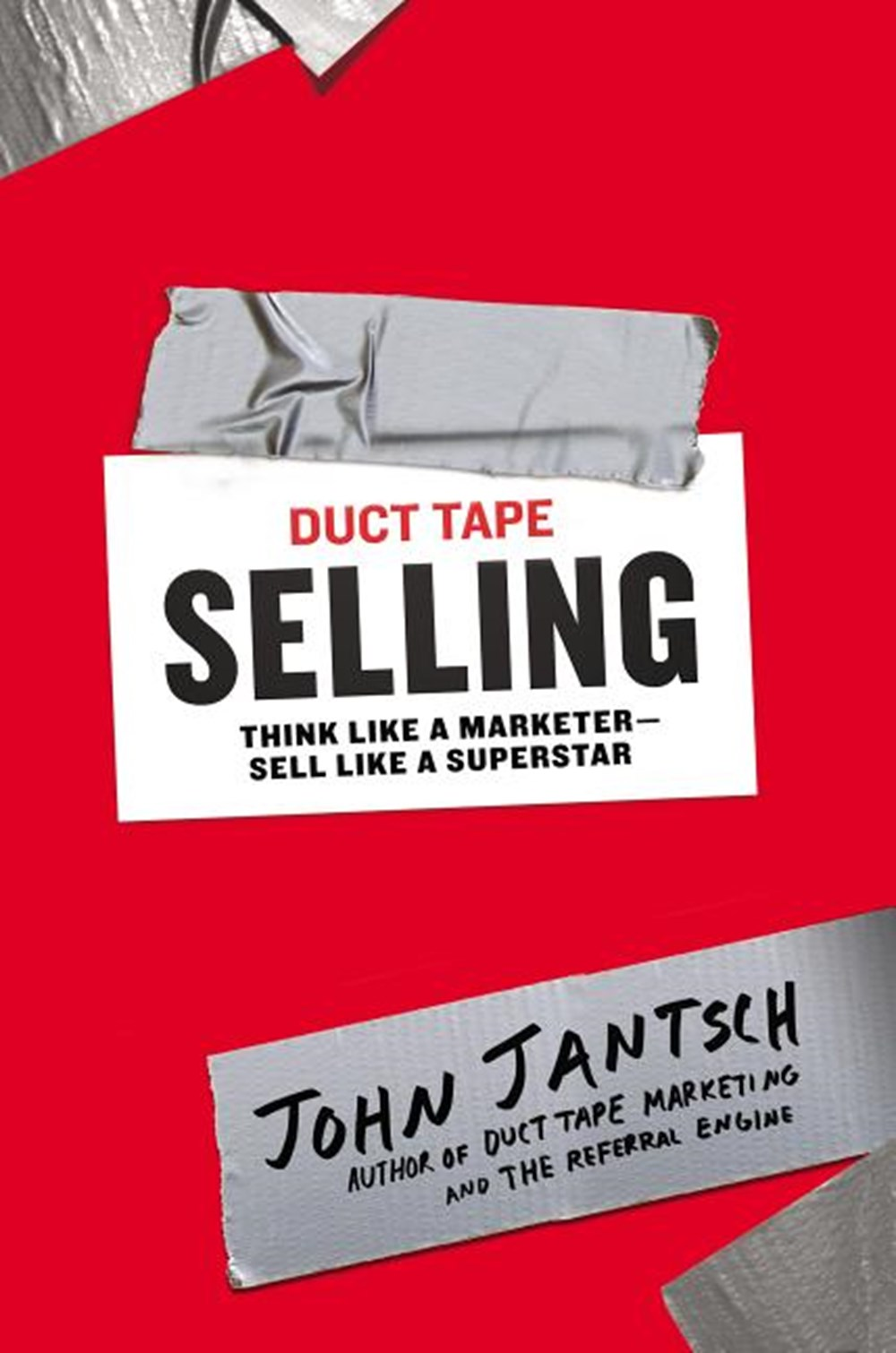 Duct Tape Selling Think Like a Marketer-Sell Like a Superstar