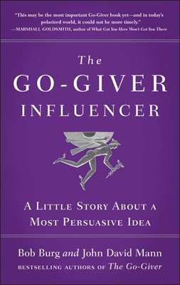 Go-Giver Influencer: A Little Story about a Most Persuasive Idea