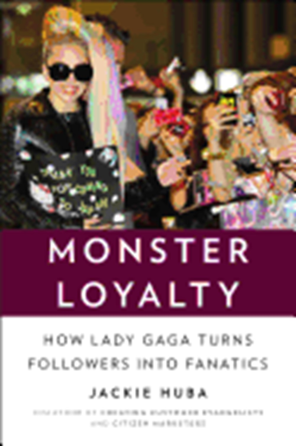 Monster Loyalty How Lady Gaga Turns Followers Into Fanatics