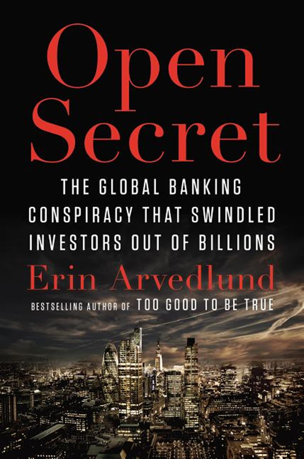 Open Secret The Global Banking Conspiracy That Swindled Investors Out of Billions