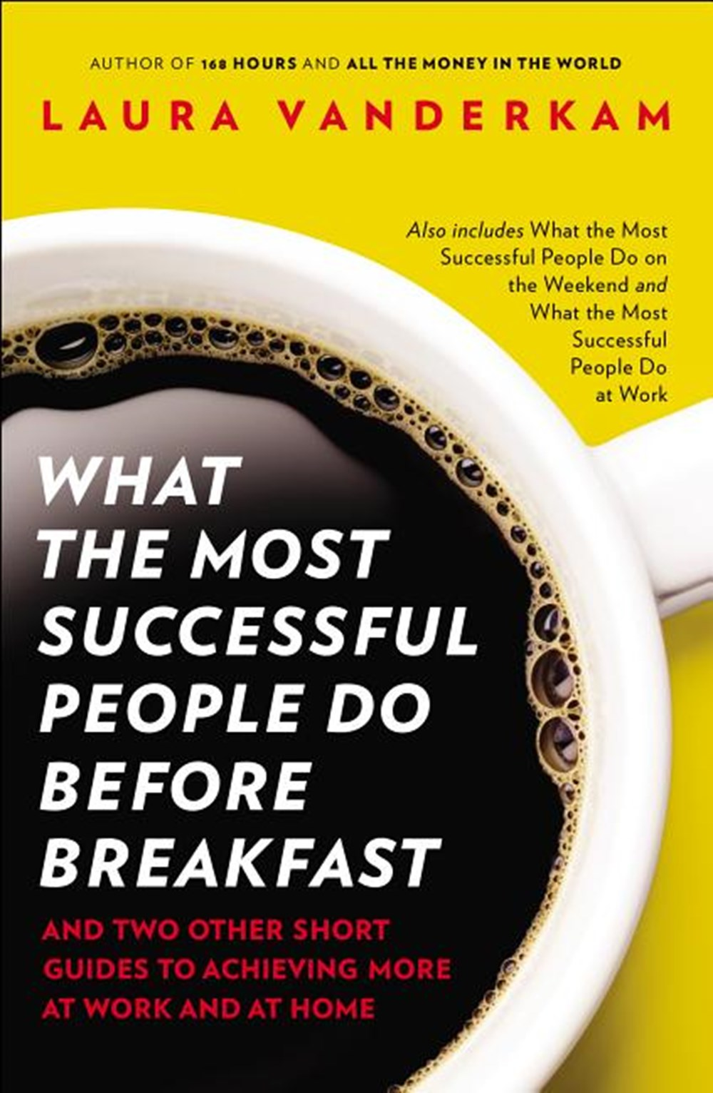 What the Most Successful People Do Before Breakfast And Two Other Short Guides to Achieving More at