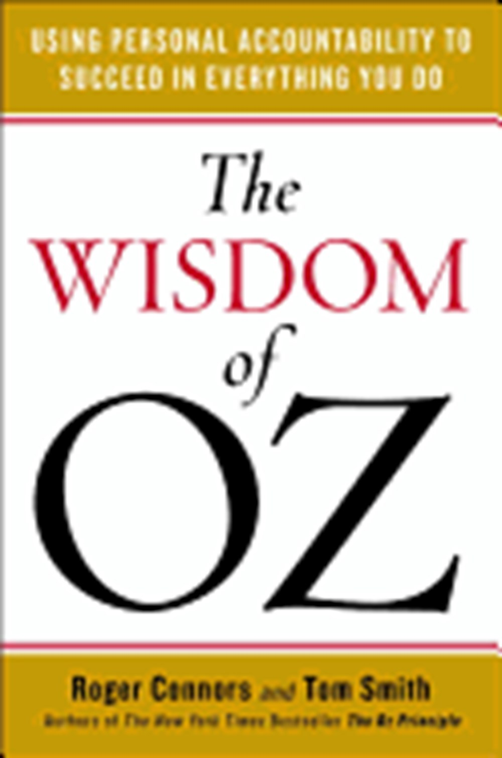 Wisdom of Oz Using Personal Accountability to Succeed in Everything You Do