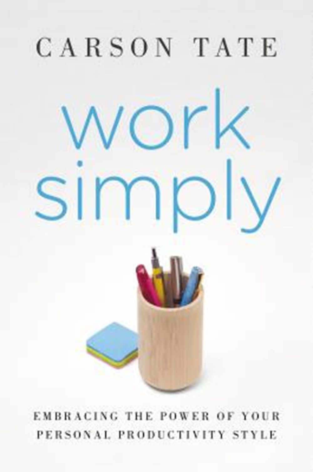 Work Simply Embracing the Power of Your Personal Productivity Style