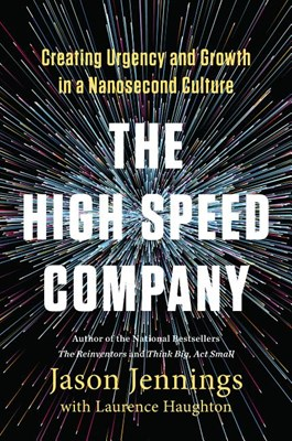 High-Speed Company: Creating Urgency and Growth in a Nanosecond Culture