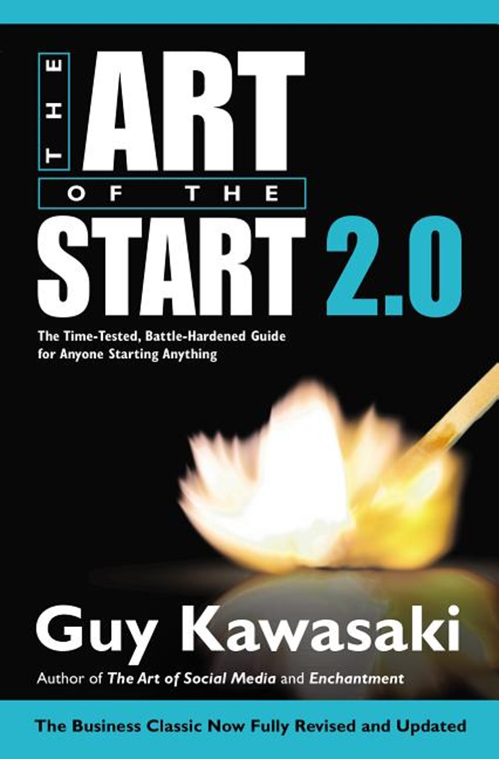 Art of the Start 2.0 The Time-Tested, Battle-Hardened Guide for Anyone Starting Anything