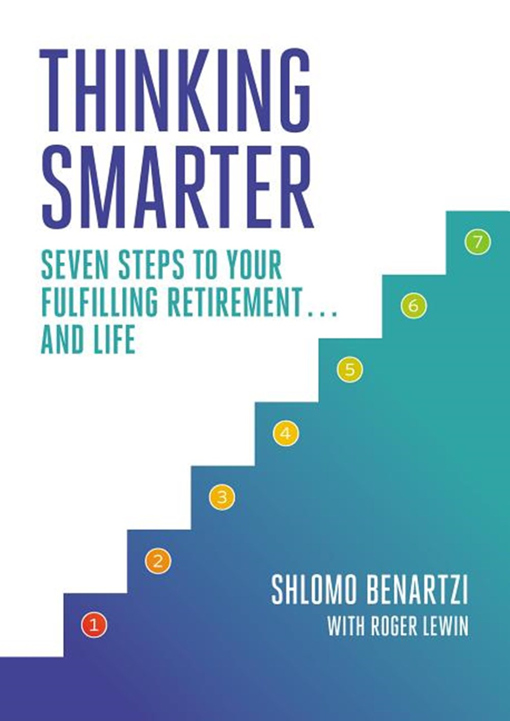 Thinking Smarter Seven Steps to Your Fulfilling Retirement...and Life