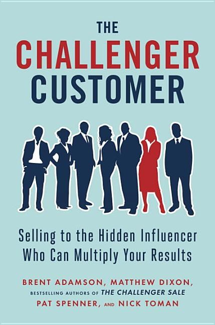 Challenger Customer Selling to the Hidden Influencer Who Can Multiply Your Results