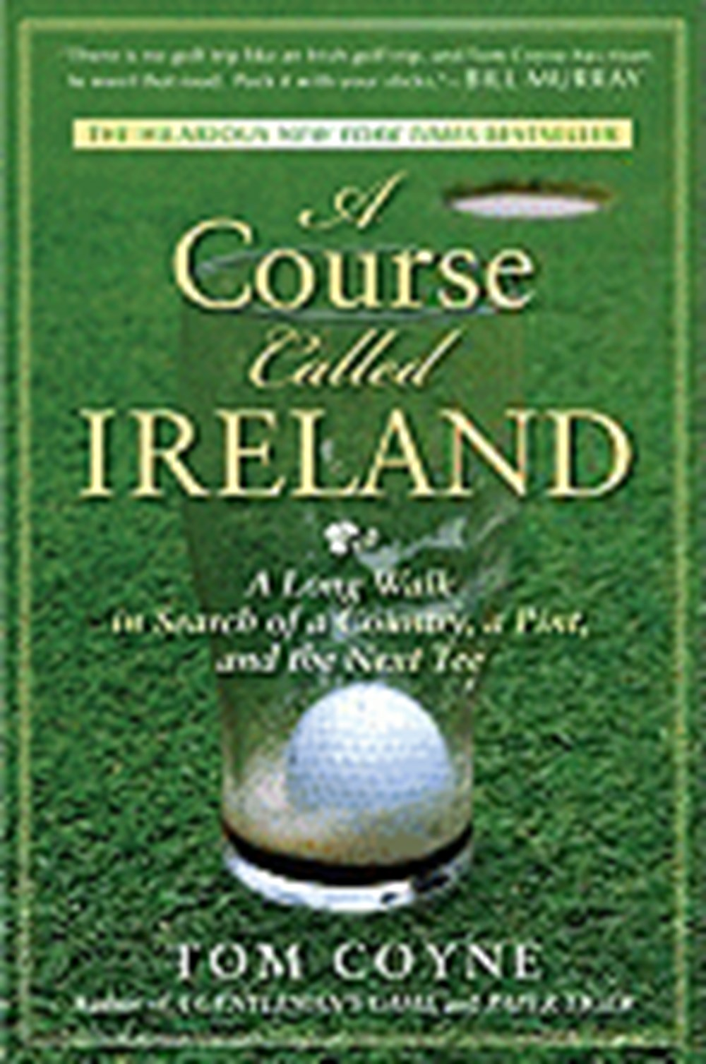 Course Called Ireland A Long Walk in Search of a Country, a Pint, and the Next Tee