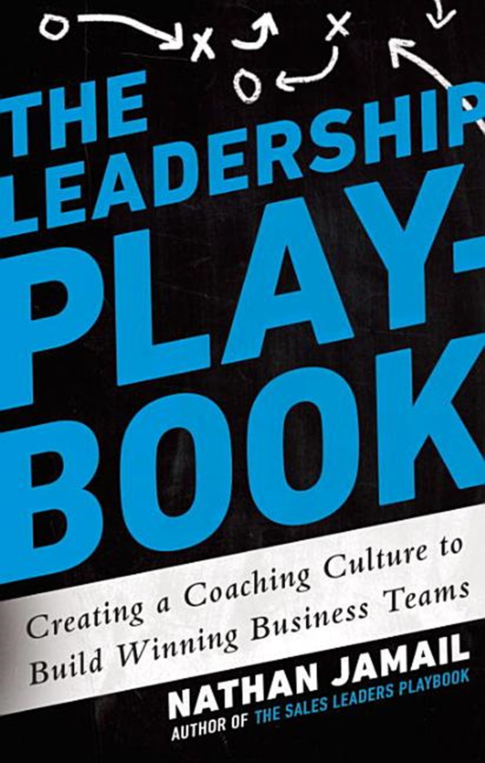 Leadership Playbook Creating a Coaching Culture to Build Winning Business Teams