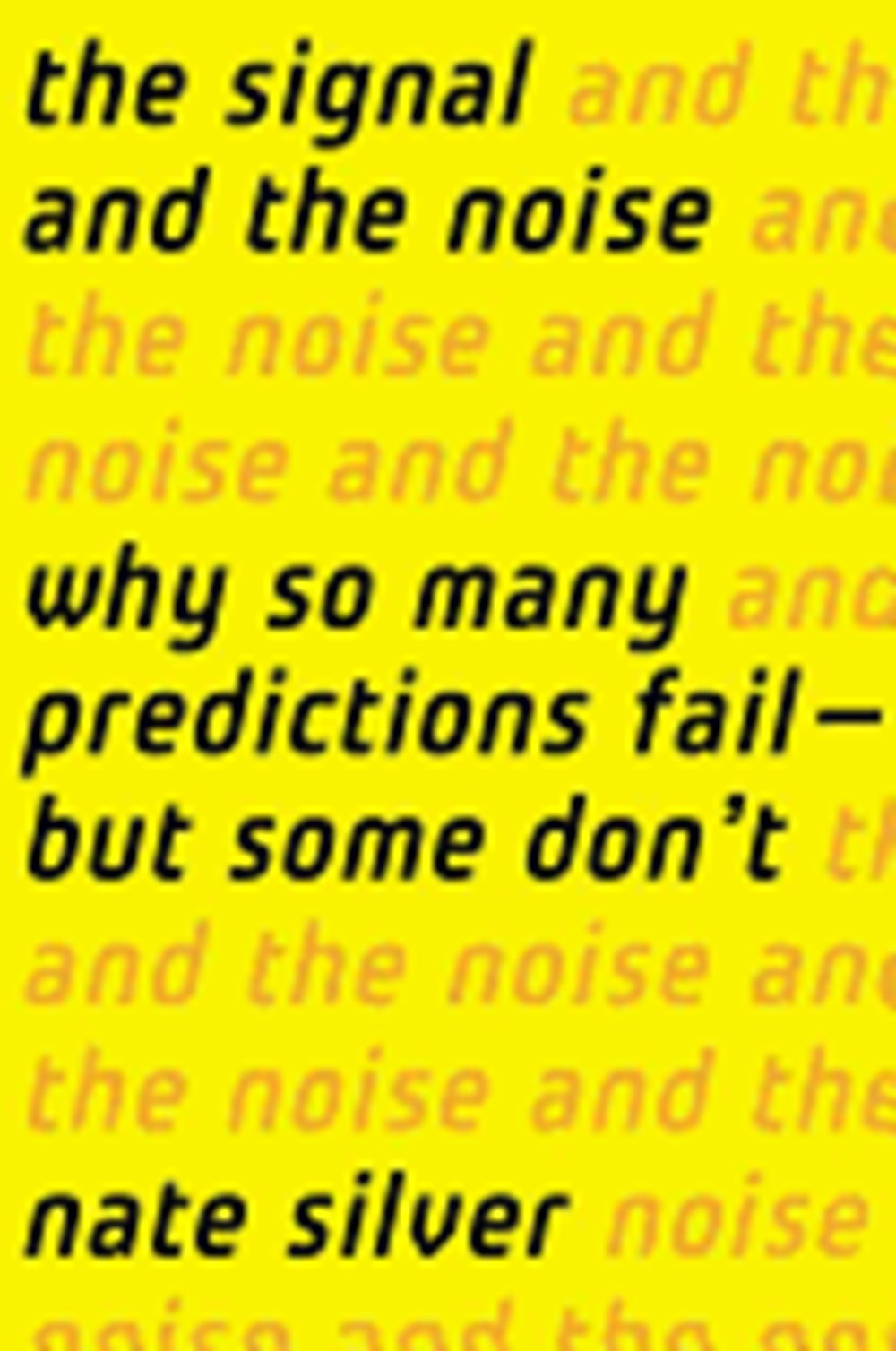 Signal and the Noise Why So Many Predictions Fail-But Some Don't