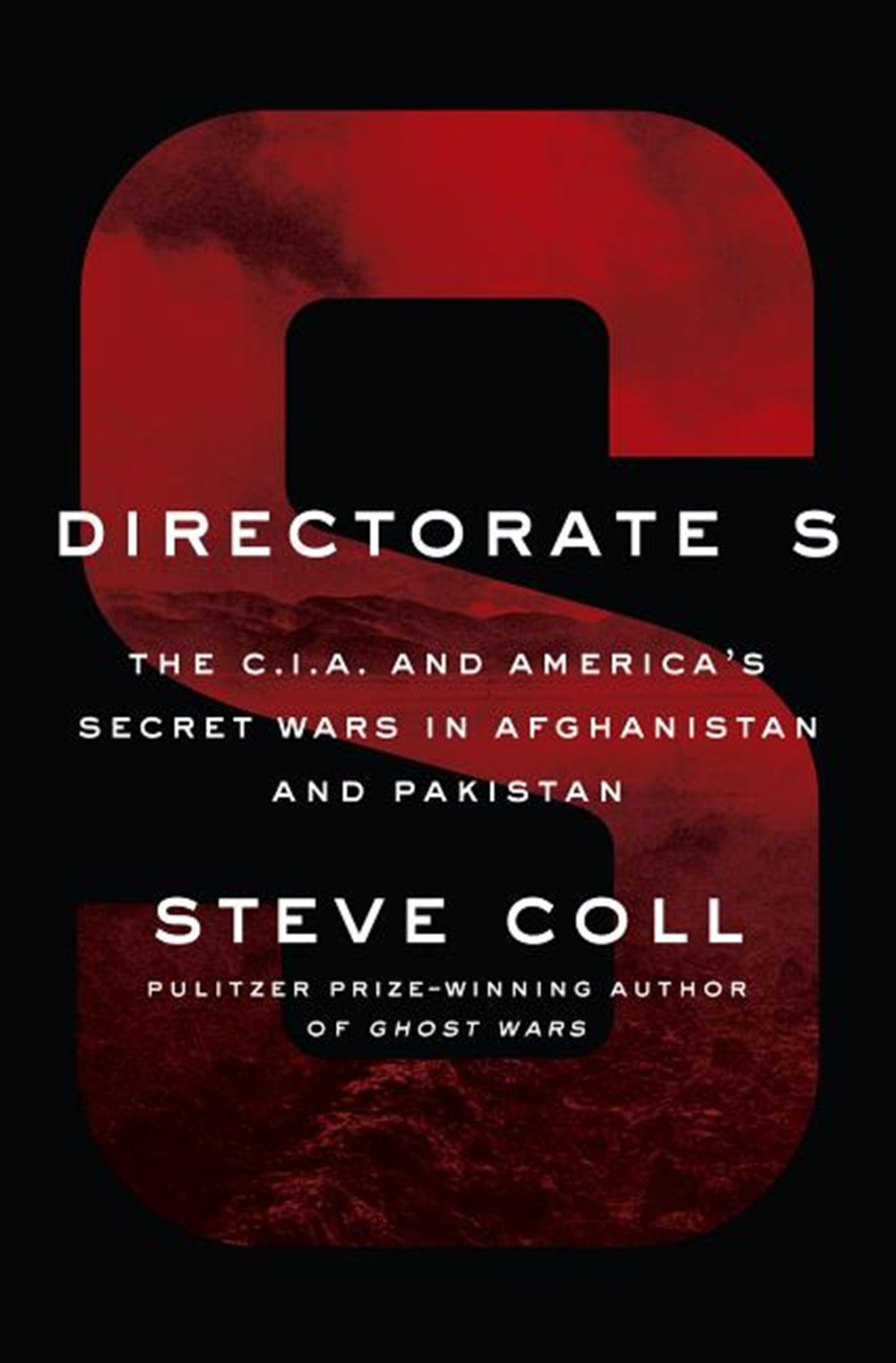 Directorate S The C.I.A. and America's Secret Wars in Afghanistan and Pakistan