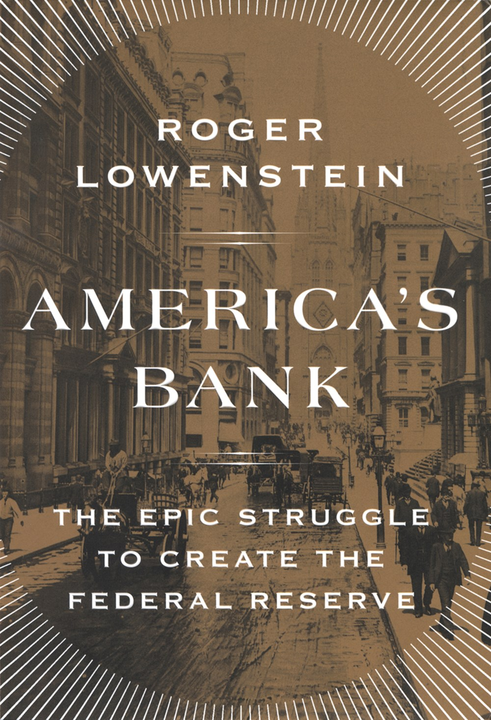 America's Bank The Epic Struggle to Create the Federal Reserve