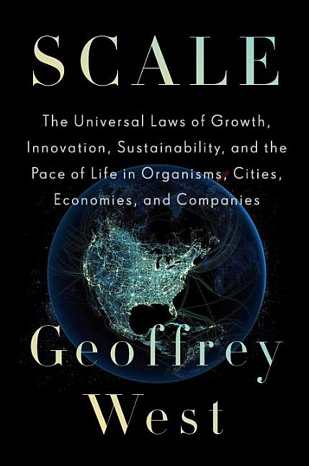 Scale The Universal Laws of Growth, Innovation, Sustainability, and the Pace of Life in Organisms, C
