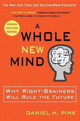 Whole New Mind: Why Right-Brainers Will Rule the Future