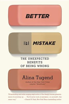Better by Mistake: The Unexpected Benefits of Being Wrong