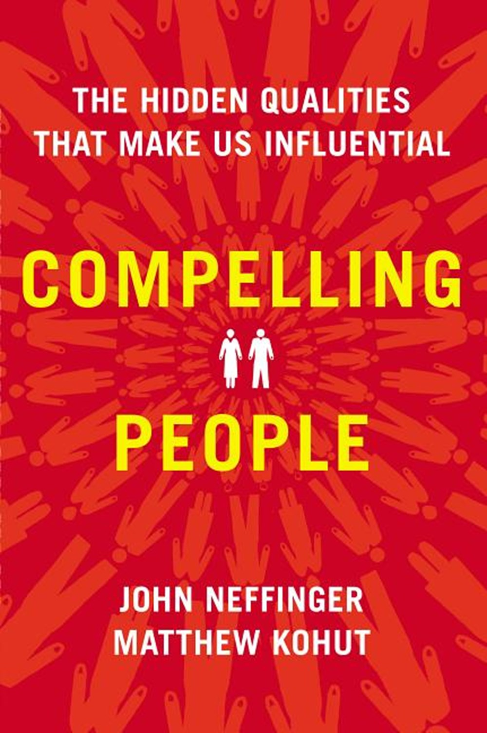 Compelling People The Hidden Qualities That Make Us Influential