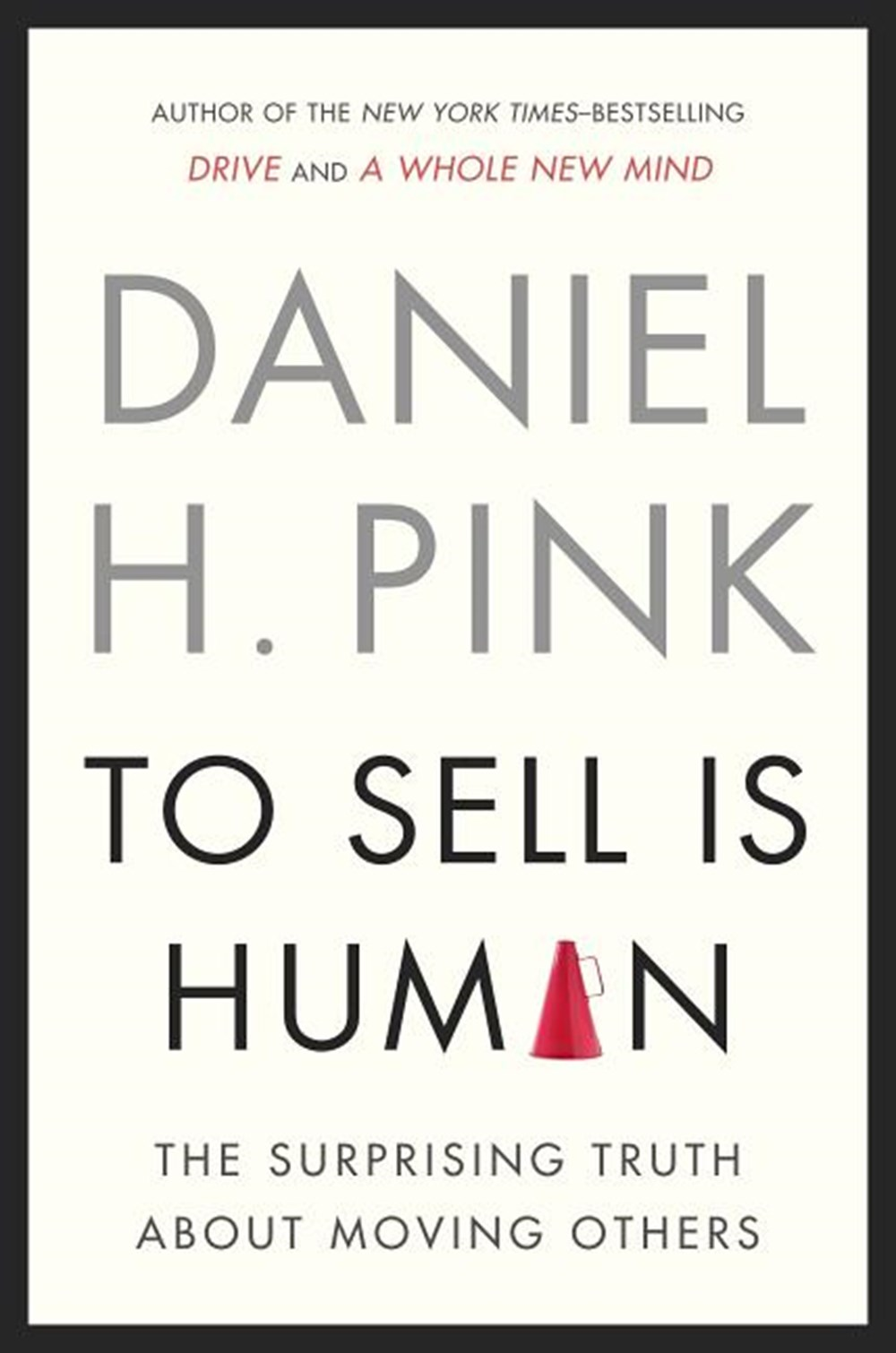 To Sell Is Human The Surprising Truth about Moving Others