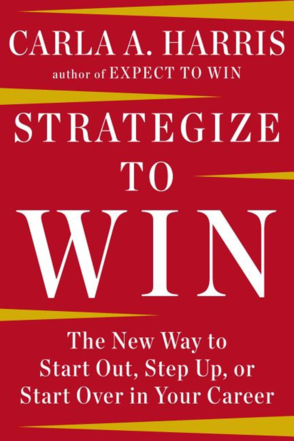 Strategize to Win The New Way to Start Out, Step Up, or Start Over in Your Career