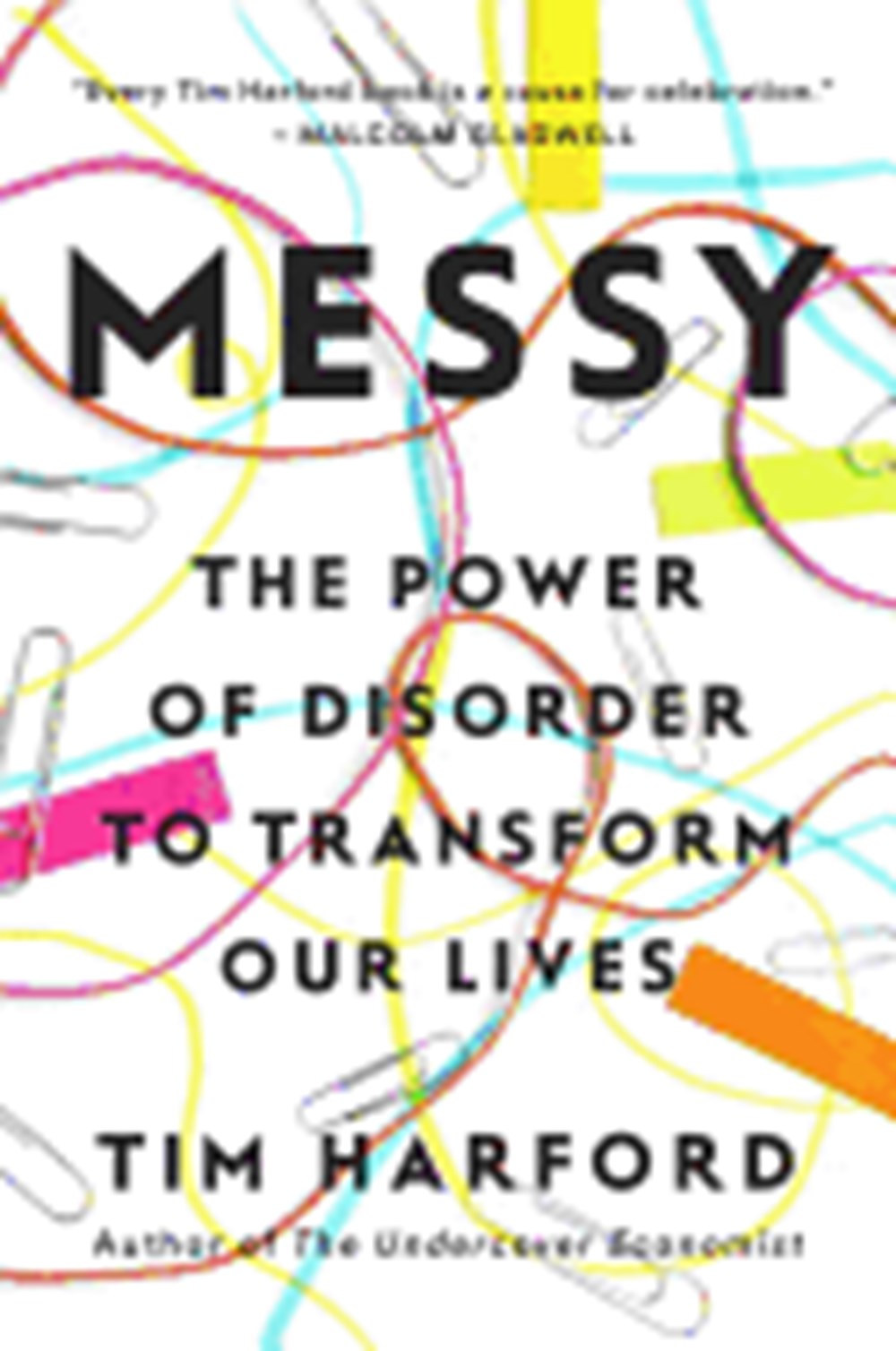 Messy The Power of Disorder to Transform Our Lives