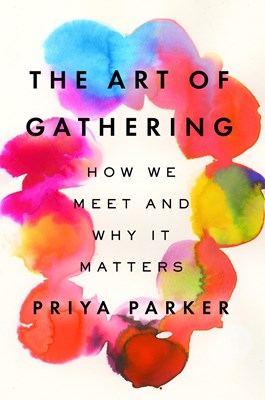 Art of Gathering: How We Meet and Why It Matters