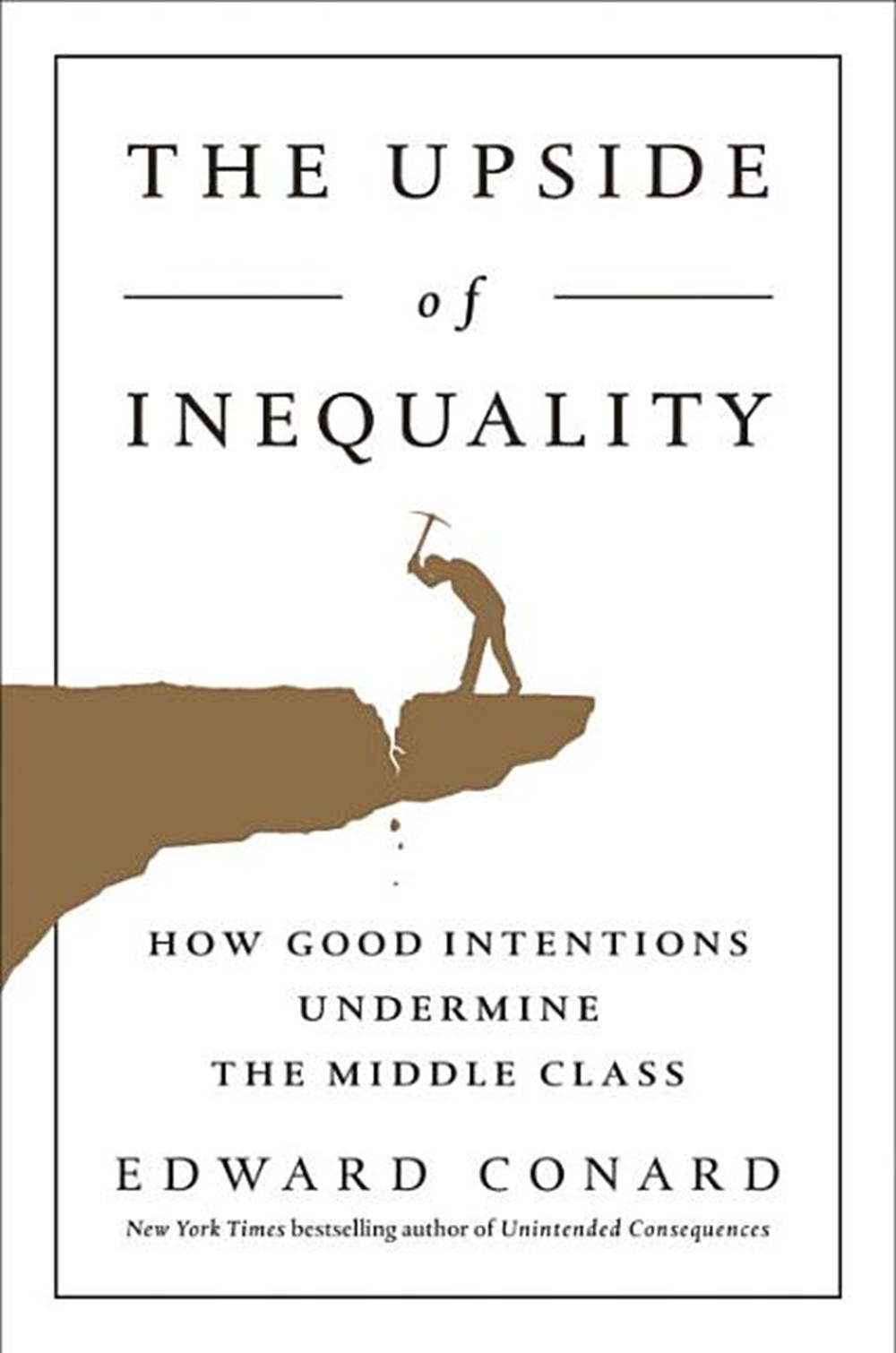 Upside of Inequality: How Good Intentions Undermine the Middle Class