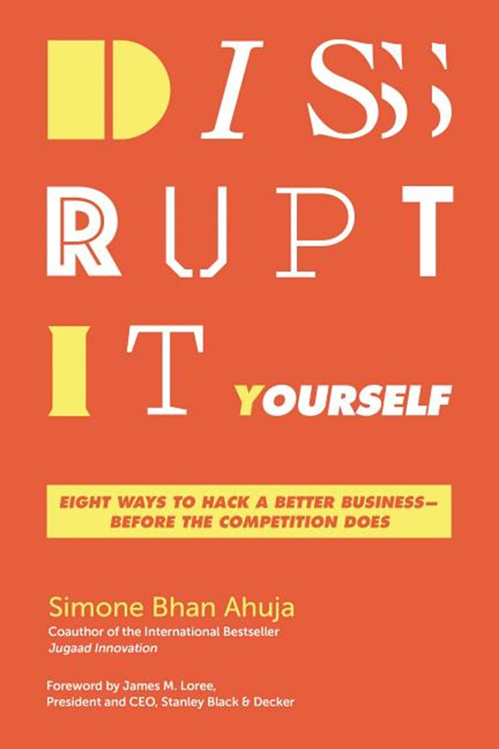 Disrupt-It-Yourself Eight Ways to Hack a Better Business---Before the Competition Does