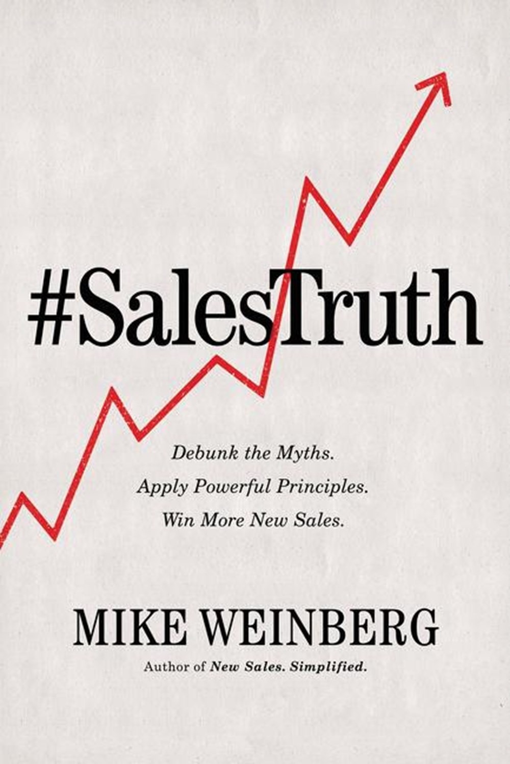 Sales Truth Debunk the Myths. Apply Powerful Principles. Win More New Sales.