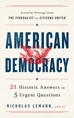 American Democracy: 21 Historic Answers to 5 Urgent Questions