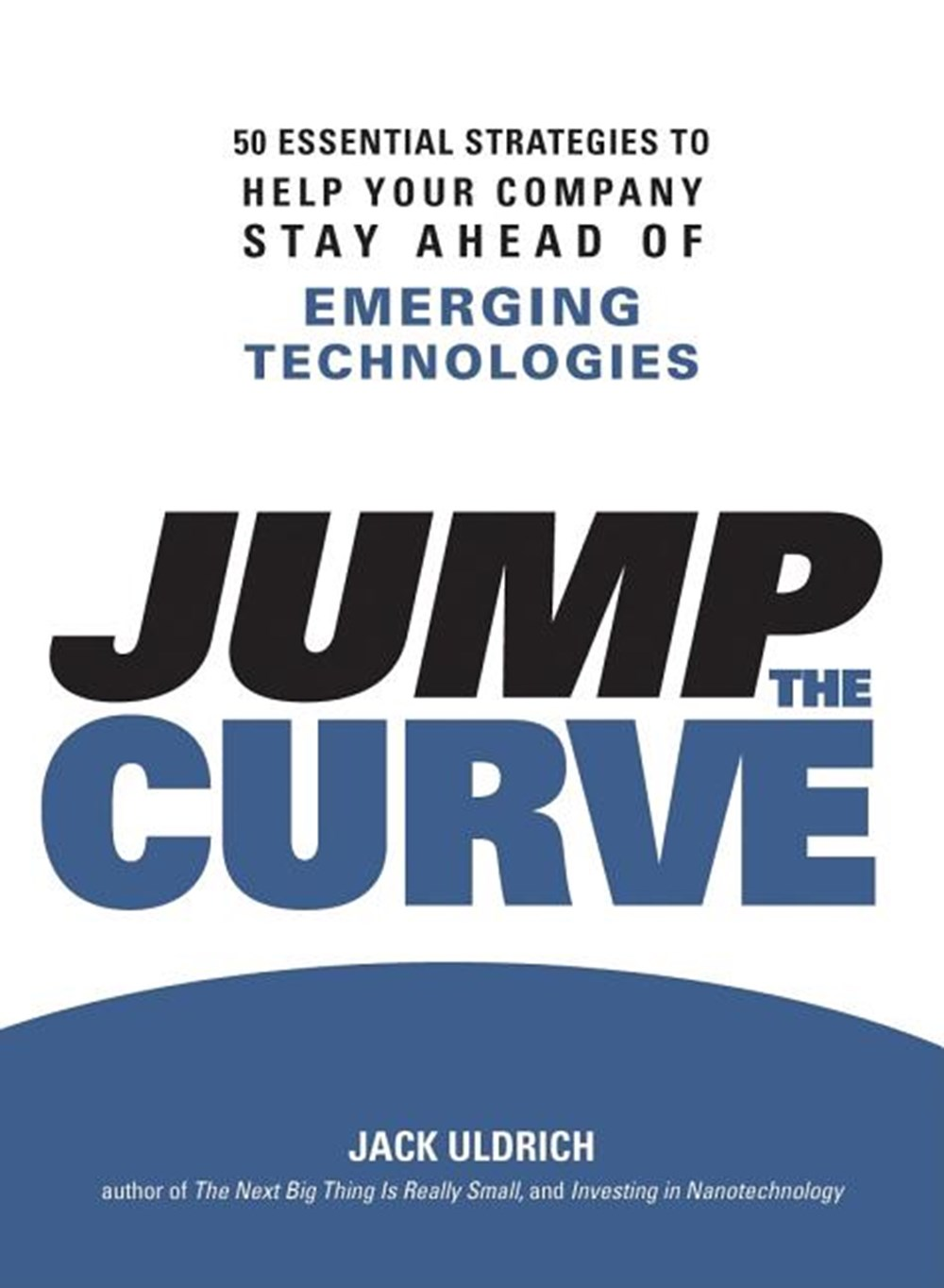 Jump the Curve 50 Essential Strategies to Help Your Company Stay Ahead of Emerging Technologies
