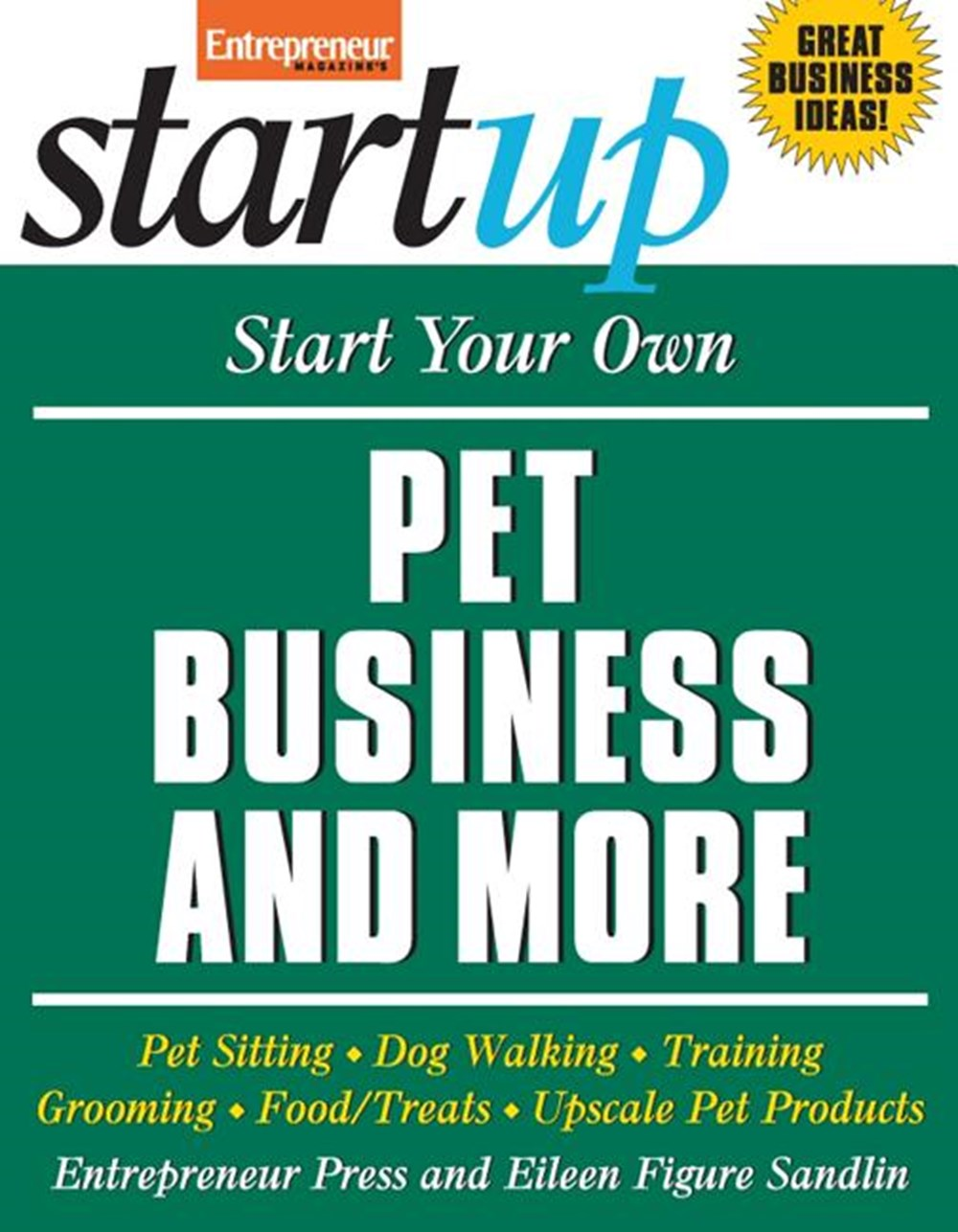 Start Your Own Pet Business and More: Pet Sitting, Dog Walking, Training, Grooming, Food/Treats, Ups