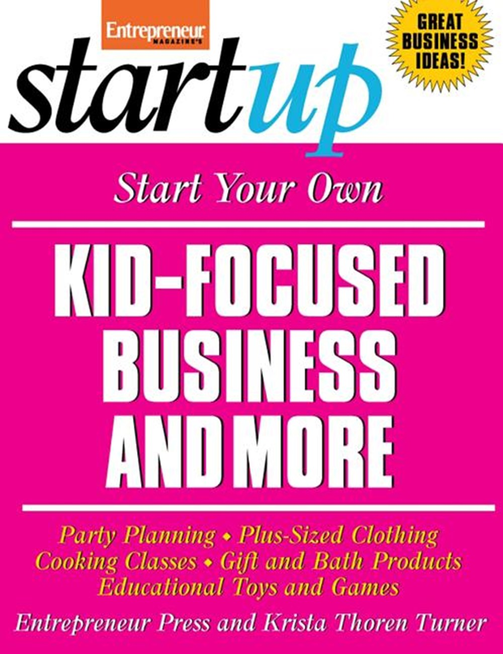 Start Your Own Kid Focused Business and More: Party Planning, Cooking Classes, Gift and Bath Product