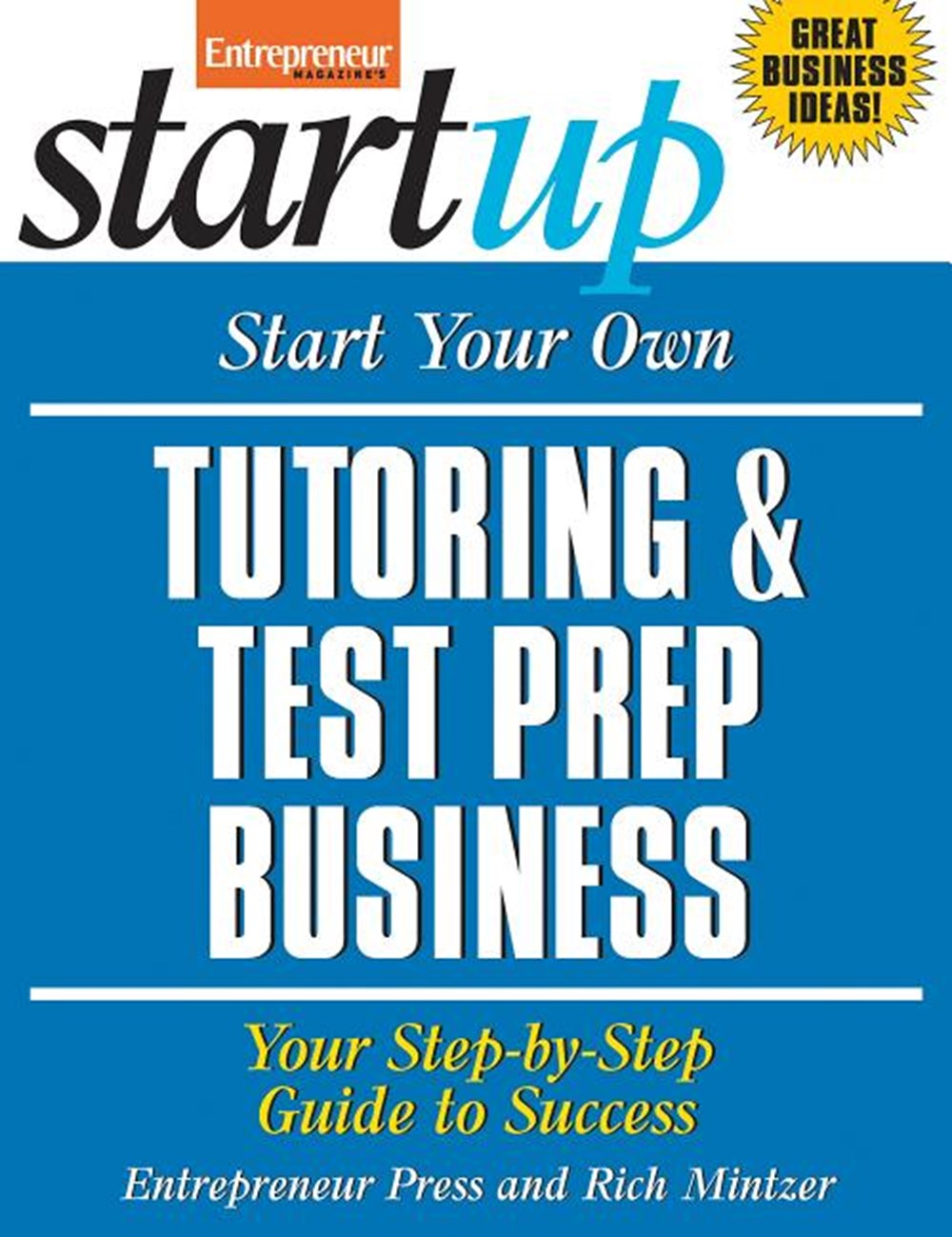 Start Your Own Tutoring & Test Prep Business: Your Step-By-Step Guide to Success