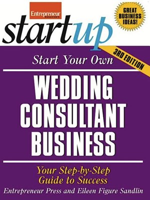 Start Your Own Wedding Consultant Business: Your Step-By-Step Guide to Success
