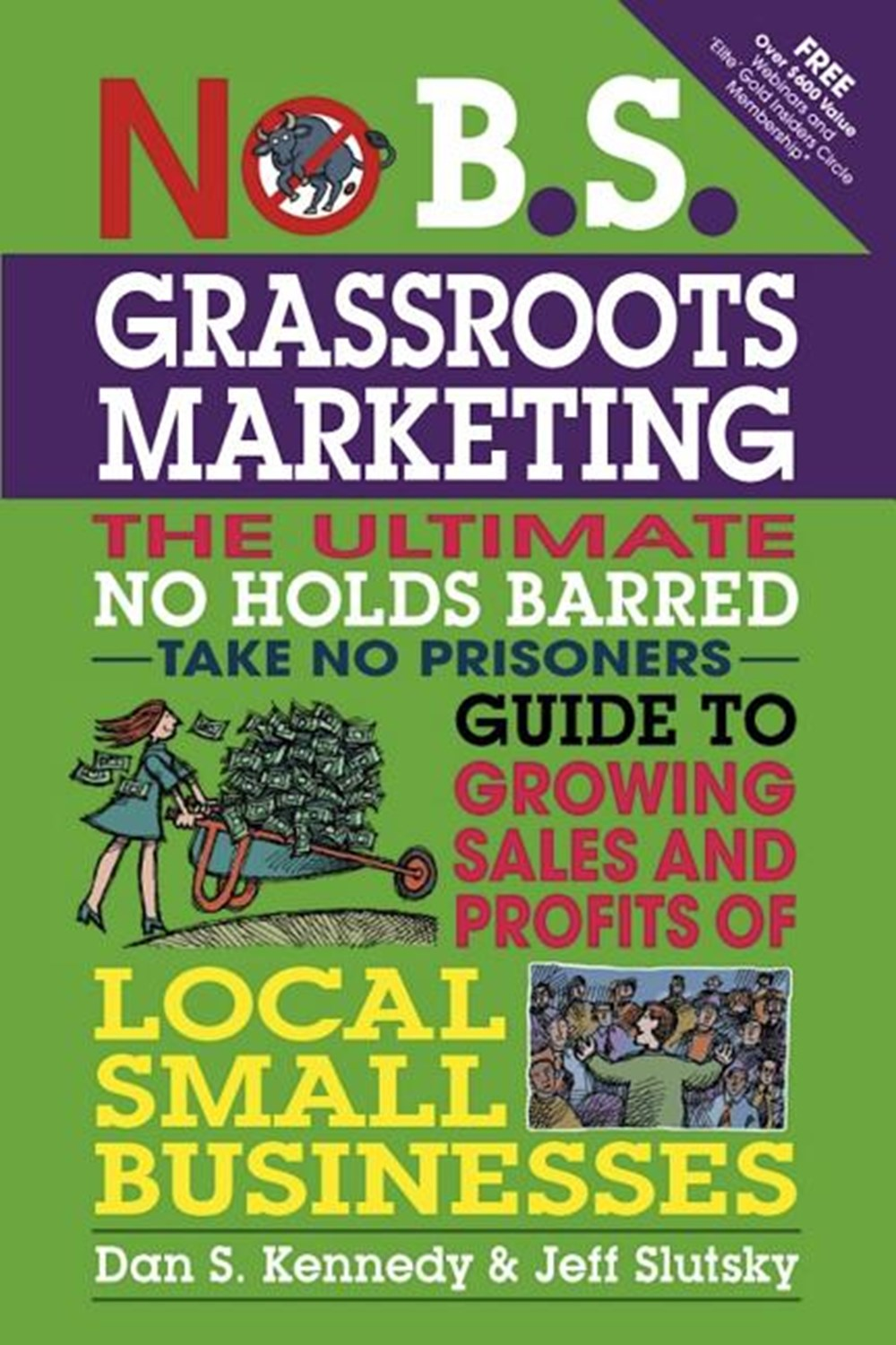 No B.S. Grassroots Marketing: The Ultimate No Holds Barred Take No Prisoner Guide to Growing Sales a