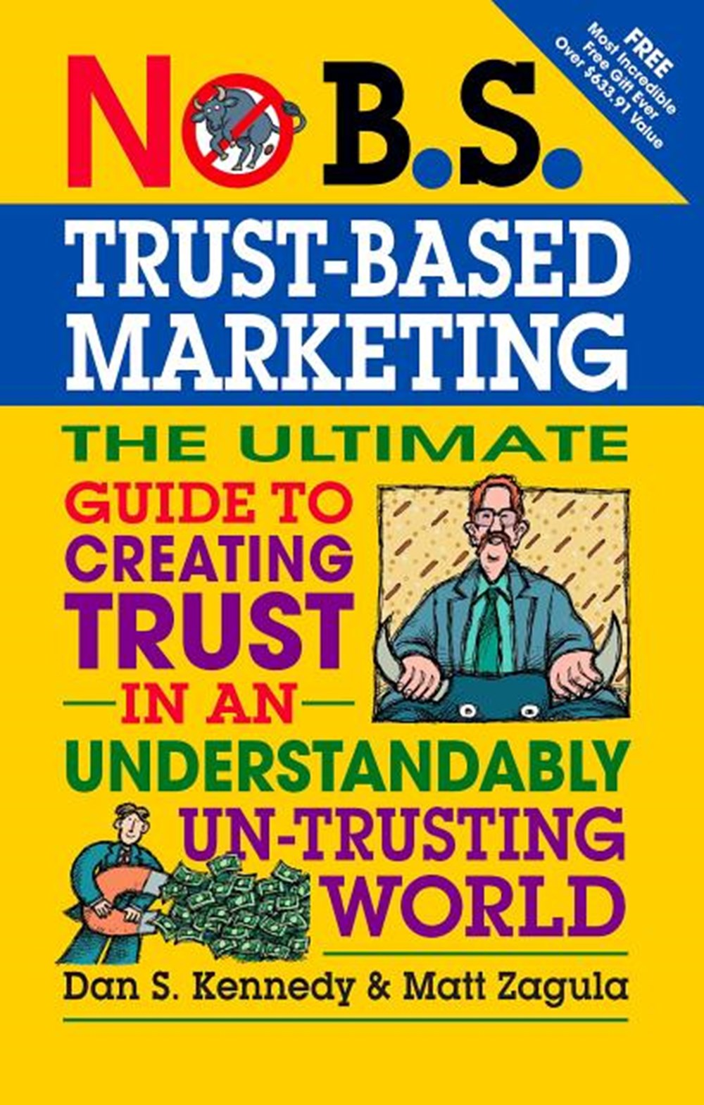 No B.S. Trust Based Marketing The Ultimate Guide to Creating Trust in an Understandibly Un-Trusting