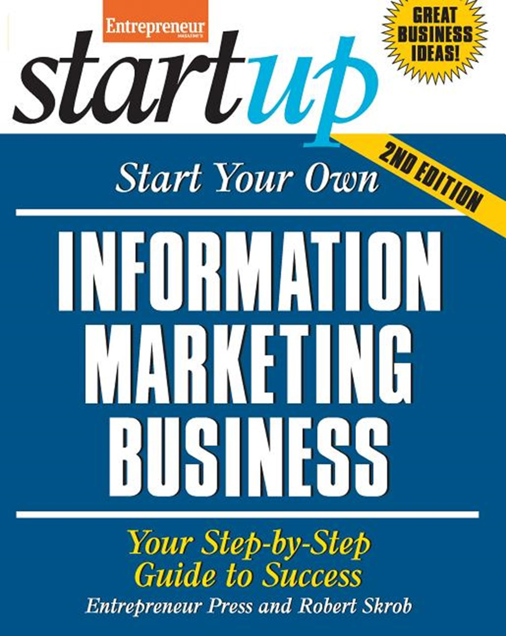 Start Your Own Information Marketing Business: Your Step-By-Step Guide to Success