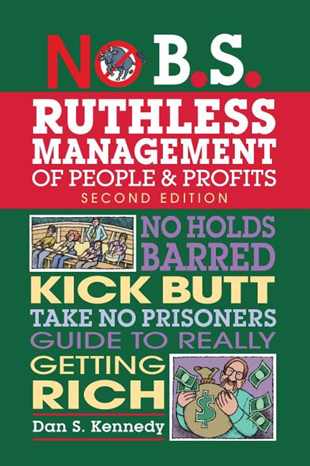 No B.S. Ruthless Management of People and Profits: No Holds Barred, Kick Butt, Take-No-Prisoners Gui