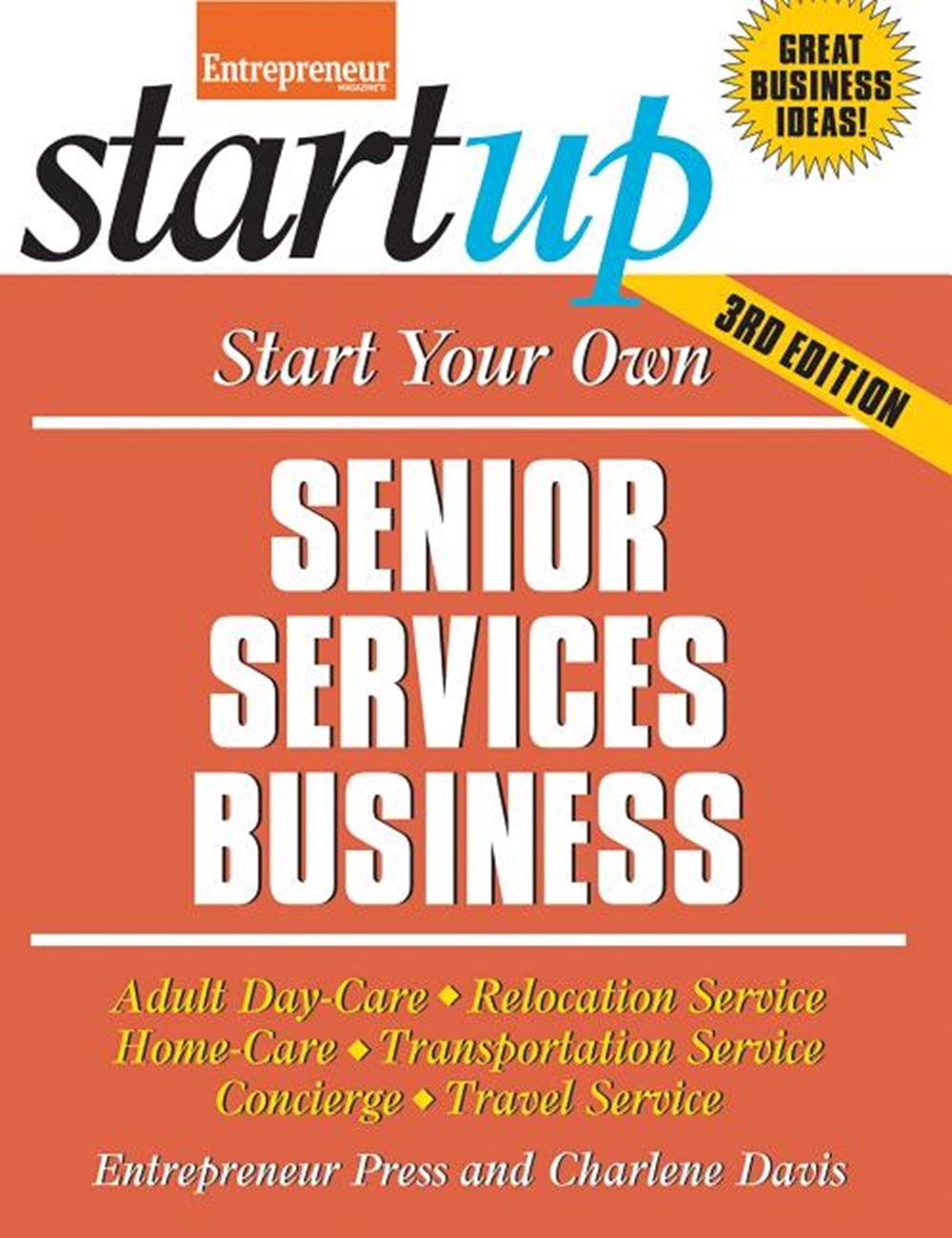 Start Your Own Senior Services Business: Adult Day-Care, Relocation Service, Home-Care, Transportati