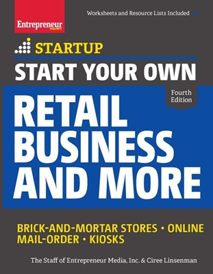 Start Your Own Retail Business and More: Brick-And-Mortar Stores a Online a Mail Order a Kiosks