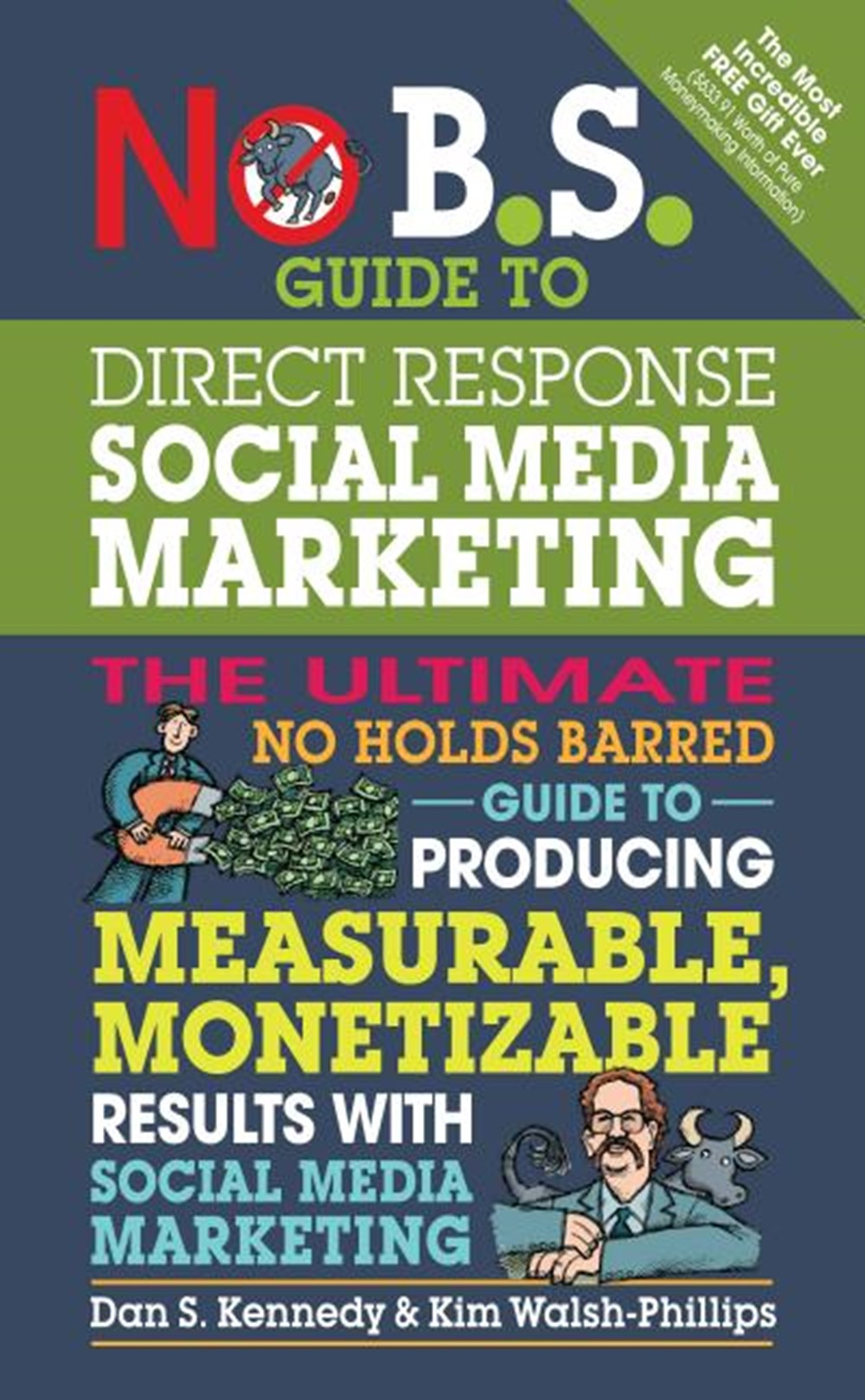 No B.S. Guide to Direct Response Social Media Marketing: The Ultimate No Holds Barred Guide to Produ