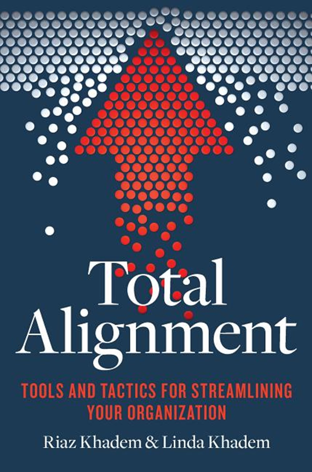 Total Alignment Tools and Tactics for Streamlining Your Organization