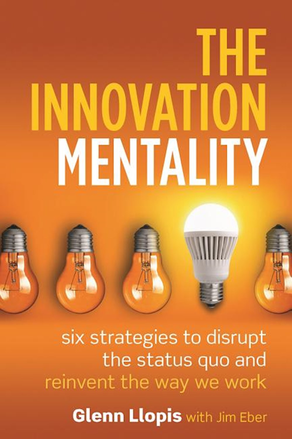 Innovation Mentality Six Strategies to Disrupt the Status Quo and Reinvent the Way We Work